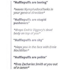 HOW DARE YOU INSULT A HUFFLEPUFF!!!!!!!!!!!!!!