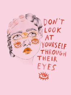 Don't look at yourself through their eyes// Illustration