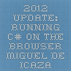 2012 Update: Running C# on the Browser - Miguel de Icaza