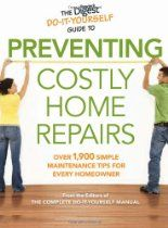 The Reader's Digest Do-It-Yourself Guide To Preventing Costly Home Repairs: Over 19,000 Easy Hints & Tips By Editors Of The Complete Do-It-Yours