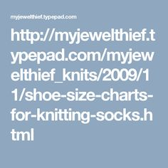 http://myjewelthief.typepad.com/myjewelthief_knits/2009/11/shoe-size-charts-for-knitting-socks.html