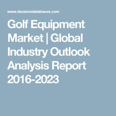 Golf Equipment Market | Global Industry Outlook Analysis Report 2016-2023
