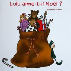 Réfléchir avec ses enfants sur le sens que l'on veut donner aux fêtes de Noël avec Lulu aime-t-il Noel? Album jeunesse de Betty Ruby et Shima