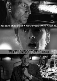 """What masochists we are - """"We love Doctor Who because of the way our hearts break when he cries."""" We do this for fun, stupid dupes that we are! We enjoy this and seek it out! (Moffat! *shakes fist*)"""