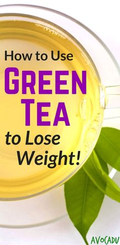 Green tea to lose weight | Healthy drinks for weight loss | Lose weight fast | Diet drinks | http://avocadu.com/green-tea-to-lose-weight/