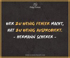Wer zu wenig Fehler macht, hat zu wenig ausprobiert. - Hermann Scherer - #ImpulsDesTages #SpruchDesTages #ZitatDesTages #WahreWorte #Zitate #Sprüche #Lebensweisheiten #Motivation #Inspiration