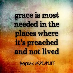 """""""Grace is most needed in the places where it's preached and not lived. Daily Quotes, Best Quotes, Funny Quotes, Life Quotes, Tobymac Speak Life, Toby Mac, Soli Deo Gloria, Live Your Truth, God Prayer"""