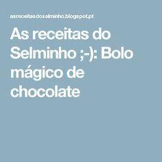 As receitas do Selminho ;-): Bolo mágico de chocolate