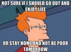 Story of my life, staying home always wins!