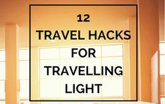 My top 12 travel hacks to help you travel light for your next holiday or big trip.