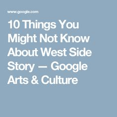 10 Things You Might Not Know About West Side Story — Google Arts & Culture