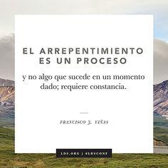 """""""El arrepentimiento es un proceso y no algo que sucede en un momento dado; requiere constancia"""". —Élder Francisco J. Viñas"""