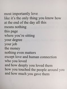most importantly love like it's the only thing you know how at the end of the day all this means nothing this page where you're sitting your degree your job the money nothing even matters except love and human connection who you loved and how deeply you loved them how you touched the people around you and how much you gave them #quotes #wordstoliveby