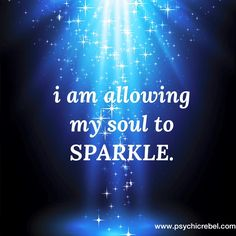 I am allowing my soul to sparkle. More