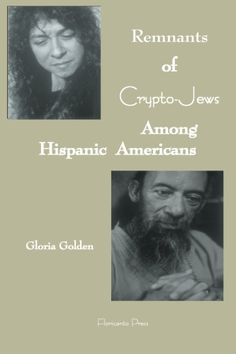 Remnants of Crypto-Jews among Hispanic Americans. By Gloria Golden. Hispanic American, Mexican American, Spanish Inquisition, Messianic Judaism, Religious Studies, Keep The Faith, African Americans, Native Americans, Book Authors