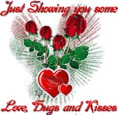 just showing you some love hugs and kisses/