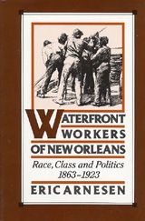 Waterfront Workers of New Orleans: Race, Class, and Politics, 1863-1923 ~ Eric Arnesen ~ Oxford University Press ~ 1991