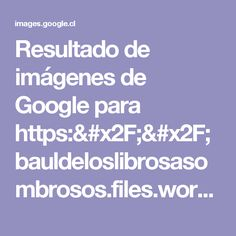 Resultado de imágenes de Google para https://bauldeloslibrosasombrosos.files.wordpress.com/2016/03/3f92038abc31d919d4c3970f1d9633a3.jpg