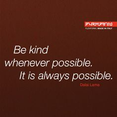 """Kindness is not a form of behaviour, it's an attitude. This is why people with good manners make items of value; because the same tendency to strive for the beauty they instil in everything they do also influences their behaviour. Can an object be kind? It depends on who designs it.  """"Sii gentile quando possibile. È sempre possibile"""". Dalai Lama  La gentilezza non è un comportamento, è un'attitudine. Per questo persone di buone maniere producono oggetti di valore."""