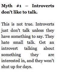"""""""Introverts. Quote. Love. Yes. It also depends on the person they're talk too."""" So true... so so true... if they're not talking, it's almost always cuz they just haven't found the topic they are interested in or just haven't found the words yet. ^_^"""
