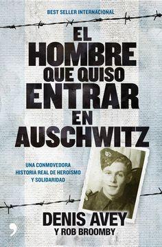 El hombre que quiso entrar en Auschwitz, de Denis Avey y Rod Broomby. BESTSELLER INTERNACIONAL