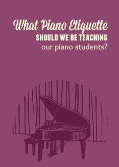It's The Little Things That Count… Piano Etiquette and Your Piano Students - #piano #studio #teaching #student #lessons #recital