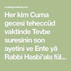Her kim Cuma gecesi teheccüd vaktinde Tevbe suresinin son ayetini ve Ente yâ Rabbi Hasbi'ala fülânibni Fülanete. E'atıf kalbehü