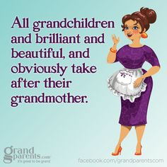 "Funny because they wrote ""All grandchildren and brilliant"" instead of   "" All grandchildren  are brilliant""....not so brilliant after all."