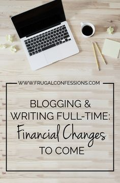 Blogging and Writing Full-Time: Financial Changes to Come -- Thinking of writing full time? See what financial adjustments you may need to consider. | http://www.frugalconfessions.com/unemployed/blogging-and-writing-full-time-financial-changes-to-come.php