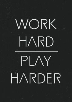 Inspirational Quote - Work hard, Play harder