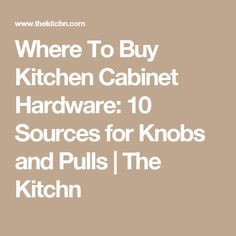 Where To Buy Kitchen Cabinet Hardware: 10 Sources for Knobs and Pulls | The Kitchn
