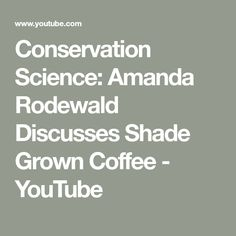 Conservation Science: Amanda Rodewald Discusses Shade Grown Coffee - YouTube