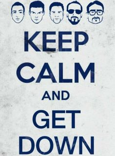 KEEP CALM AND GET DOWN.... BACKSTREET BOYS FOREVER! <3