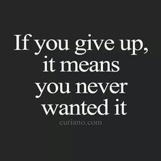 It's always too soon to quit and never too late to try!