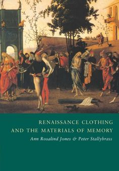 Renaissance Clothing and the Materials of Memory (Cambridge Studies in Renaissance Literature and Culture) by Ann Rosalind Jones http://www.amazon.com/dp/0521786630/ref=cm_sw_r_pi_dp_tc6Jub1XWACX9
