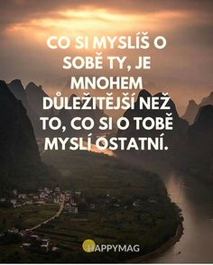 Souhlasíte? Podívejte se na dalších 30 skvělých inspirativních citátů o životě, úspěchu nebo lásce. #citáty #citaty #citat #citát #quote #quotes #inspirationalquote #motivationalquote Story Quotes, Deep Thoughts, Motto, Positive Vibes, Quotations, Texts, Inspirational Quotes, Wisdom, Positivity