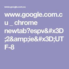 www.google.com.cu _ chrome newtab?espv=2&ie=UTF-8