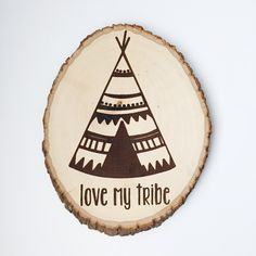 Love My Tribe, teepee, boho chic style, Aztec, nursery, quote on wood slice sign, wood burned, laser engraved, wood slice art, by TheCreativePallet on Etsy