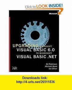 Upgrading Microsoft Visual Basic 6.0 to Microsoft Visual Basic .NET w/accompanying CD-ROM (9780735615878) Ed Robinson, Robert Ian Oliver, Michael Bond , ISBN-10: 073561587X  , ISBN-13: 978-0735615878 ,  , tutorials , pdf , ebook , torrent , downloads , rapidshare , filesonic , hotfile , megaupload , fileserve