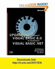 Upgrading Microsoft Visual Basic 6.0 to Microsoft Visual Basic .NET w/accompanying CD-ROM (9780735615878) Ed Robinson, Robert Ian Oliver, Michael Bond , ISBN-10: 073561587X  , ISBN-13: 978-0735615878 ,  , tutorials , pdf , ebook , torrent , downloads , rapidshare , filesonic , hotfile , megaupload , fileserve
