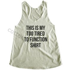 This Is My Too Tired to Function Shirt Tumblr Funny Quotes Funny... ($14) ❤ liked on Polyvore featuring tops, tanks, white, women's clothing, yoga shirts, shirts & tops, white shirt, yoga tank tops and white tank top