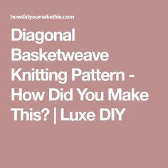 Diagonal Basketweave Knitting Pattern - How Did You Make This?   Luxe DIY