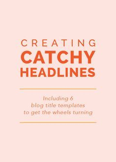 Creating Catchy Headlines (including 6 blog title templates to get the wheels turning)