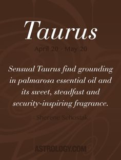 Sensual #Taurus find grounding in palmarosa essential oil and its sweet, steadfast and security-inspiring fragrance.  -- Sherene Schostak   Astrology.com #astrology #horoscope