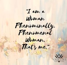 """An inspiring quote from poet and civil rights activist, Maya Angelou to honor all women on International Women's Day - """"I am a Woman Phenomenally. Phenomenal Woman, that's me."""" An excerpt from her poem 'Phenomenal Woman'."""