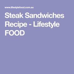 Steak Sandwiches Recipe - Lifestyle FOOD
