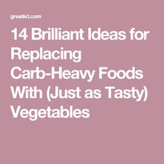 14 Brilliant Ideas for Replacing Carb-Heavy Foods With (Just as Tasty) Vegetables