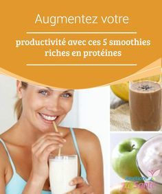 Augmentez votre #productivité avec ces 5 #smoothies riches en protéines   Pour augmenter notre productivité il est bon de #consommer des #aliments qui nous apportent de la #vitalité et qui nous aident à recharger les énergies.