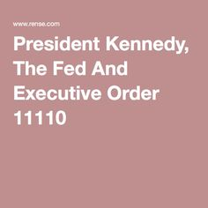 President Kennedy, The Fed And Executive Order 11110