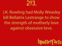 Harry Potter Facts J. Rowling had Molly Weasley kill Bellatrix Lestrange to show the strength of motherly love against obsessive love. Harry Potter Books, Harry Potter Love, Harry Potter Universal, Harry Potter Fandom, Harry Potter Memes, Movies Quotes, Hp Facts, Yer A Wizard Harry, Potter Facts